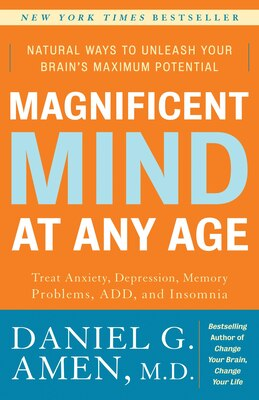 Book Magnificent Mind At Any Age: Natural Ways To Unleash Your Brain's Maximum Potential by Daniel G. Amen