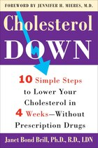 Cholesterol Down: Ten Simple Steps To Lower Your Cholesterol In Four Weeks--without Prescription…