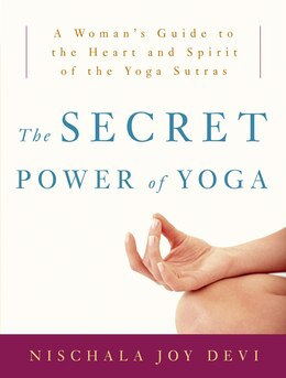 Book The Secret Power Of Yoga: A Woman's Guide To The Heart And Spirit Of The Yoga Sutras by Nischala Joy Devi