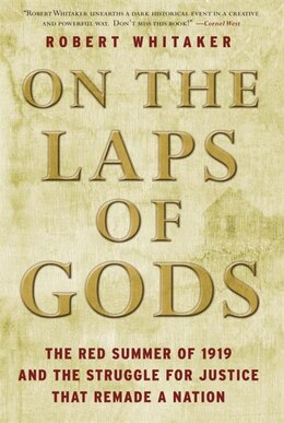 Book On The Laps Of Gods: The Red Summer Of 1919 And The Struggle For Justice That Remade A Nation by Robert Whitaker