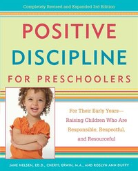 Positive Discipline for Preschoolers: For Their Early Years--Raising Children Who are Responsible…