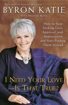 I Need Your Love - Is That True?: How To Stop Seeking Love, Approval, And Appreciation And Start…