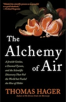 The Alchemy Of Air: A Jewish Genius, A Doomed Tycoon, And The Scientific Discovery That Fed The…