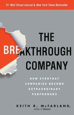 Book The Breakthrough Company: How Everyday Companies Become Extraordinary Performers by Keith R. Mcfarland