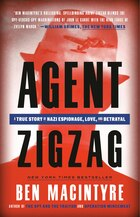Agent Zigzag: A True Story Of Nazi Espionage, Love, And Betrayal