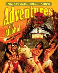The Modern Drunkard's Adventures with Alcohol
