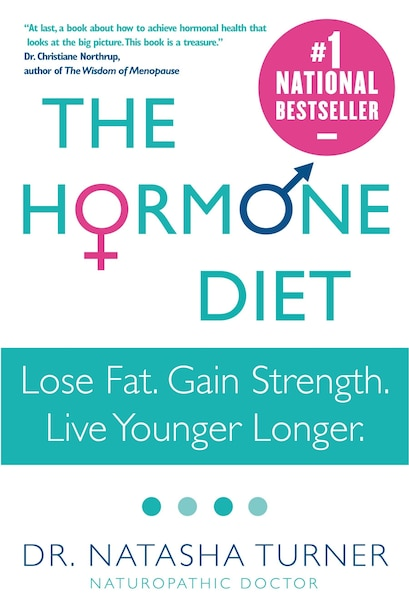The Hormone Diet: Lose Fat. Gain Strength. Live Younger Longer. by Natasha Turner