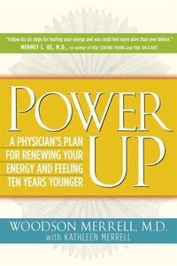Power Up: A Physician's Plan For Renewing Your Energy And Feeling Ten Years Younger