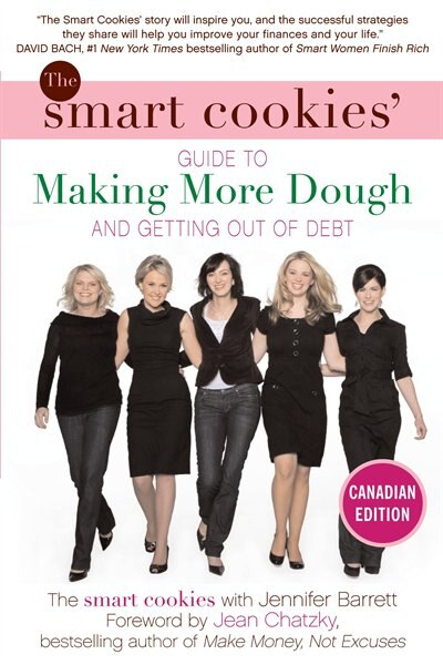 The Smart Cookies' Guide To Making More Dough And Getting Out Of Debt: How Five Young Women Got Smart, Formed A Money Group, And Took Control Of Their Finances by Andrea Baxter
