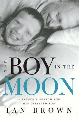 Book The Boy In The Moon: A Father's Search For His Disabled Son by Ian Brown