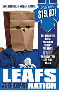Leafs Abomination: The Dismayed Fan's Handbook To Why The Leafs Stink And How They Can Rise Again by Dave Feschuk