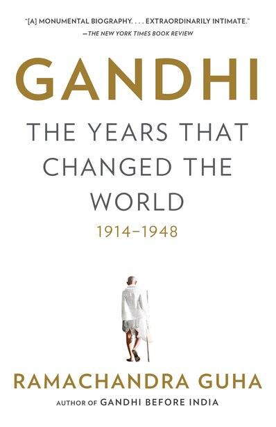 Gandhi: The Years That Changed The World, 1914-1948 by Ramachandra Guha