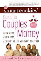 The Smart Cookies' Guide To Couples And Money: Earn More, Argue Less, Achieve The Life You Want…