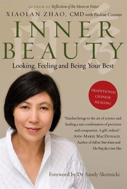 Book Inner Beauty: Looking, Feeling And Being Your Best Through Traditional Chinese Healing by Xiaolan Zhao