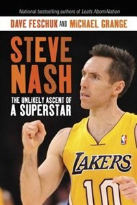 Book Steve Nash: The Unlikely Ascent Of A Superstar by Dave Feschuk