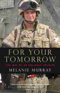 For Your Tomorrow: The Way Of An Unlikely Soldier by Melanie Murray