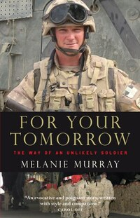 For Your Tomorrow: The Way Of An Unlikely Soldier