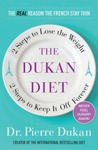 The Dukan Diet: 2 Steps To Lose The Weight, 2 Steps To Keep It Off Forever