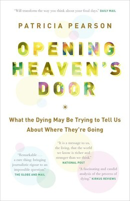 Book Opening Heaven's Door: What The Dying May Be Trying To Tell Us About Where They're Going by Patricia Pearson