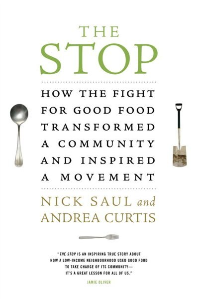 The Stop: How The Fight For Good Food Transformed A Community And Inspired A Movement by Nick Saul