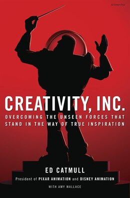 Book Creativity, Inc.: Overcoming The Unseen Forces That Stand In The Way Of True Inspiration by Ed Catmull