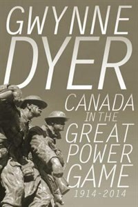 Canada In The Great Power Game 1914-2014: Making Choices, Taking Sides