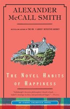 The Novel Habits Of Happiness: An Isabel Dalhousie Novel