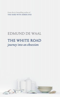 Book The White Road: Journey Into An Obsession by Edmund De Waal