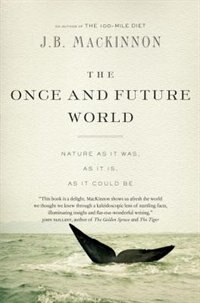 Book The Once And Future World: Nature As It Was, As It Is, As It Could Be by J.B. MacKinnon