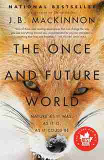 The Once And Future World: Nature As It Was, As It Is, As It Could Be by J.b. Mackinnon