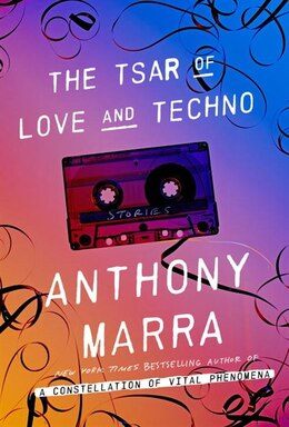 Book The Tsar Of Love And Techno: Stories by Anthony Marra