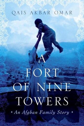A Fort Of Nine Towers: An Afghan Family Story by Qais Akbar Omar