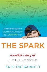 Book The Spark: A Mother's Story Of Nurturing Genius by Kristine Barnett