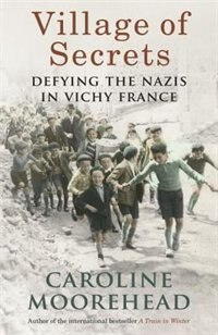 Book Village Of Secrets: Defying The Nazis In Vichy France by Caroline Moorehead