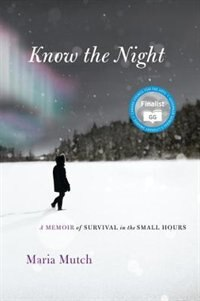 Book Know The Night: A Memoir Of Survival In The Small Hours by Maria Mutch