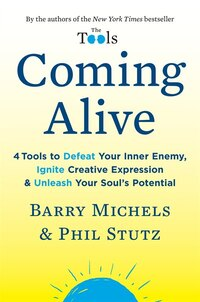 Coming Alive: 4 Tools To Defeat Your Inner Enemy, Ignite Creative Expression & Unleash Your Soul's…