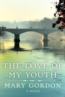 Book The Love Of My Youth: A Novel by Mary Gordon