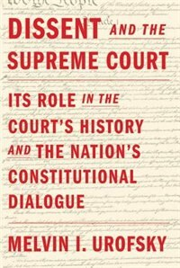 Book Dissent And The Supreme Court: Its Role In The Court's History And The Nation's Constitutional… by Melvin I. Urofsky
