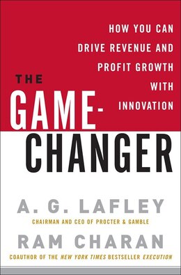 Book The Game-changer: How You Can Drive Revenue And Profit Growth With Innovation by A.g. Lafley