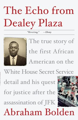 Book The Echo From Dealey Plaza: The True Story Of The First African American On The White House Secret… by Abraham Bolden