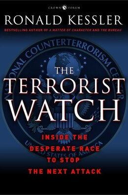 Book The Terrorist Watch: Inside The Desperate Race To Stop The Next Attack by Ronald Kessler
