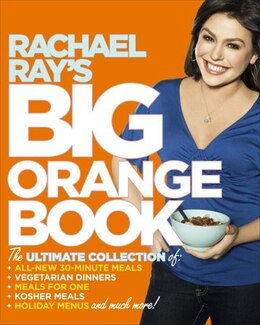 Book Rachael Ray's Big Orange Book: Her Biggest Ever Collection Of All-new 30-minute Meals Plus Kosher… by Rachael Ray