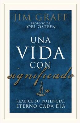 Book Una vida con significado: Realice su potencial eterno cada dia by Jim Graff