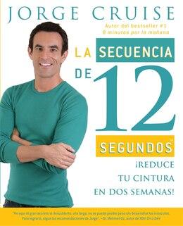 Book La secuencia de 12 segundos: ¡reduce Tu Cintura En Dos Semanas! by Jorge Cruise
