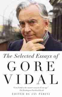 Selected Essays Of Gore Vidal by Gore Vidal