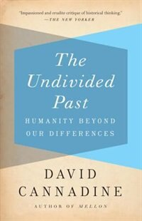Book The Undivided Past: Humanity Beyond Our Differences by David Cannadine