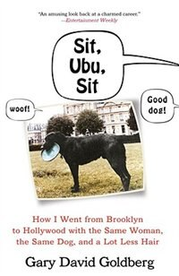 Sit, Ubu, Sit: How I Went From Brooklyn To Hollywood With The Same Woman, The Same Dog, And A Lot…
