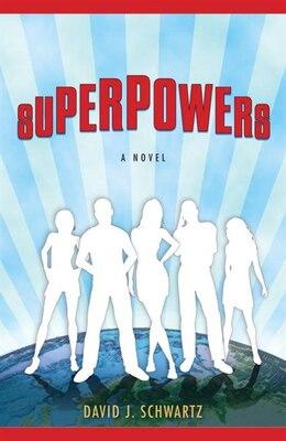 Book Superpowers: A Novel by David J. Schwartz