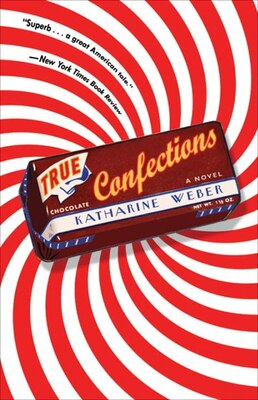 Book True Confections: A Novel by Katharine Weber