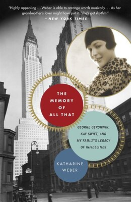 Book The Memory Of All That: George Gershwin, Kay Swift, And My Family's Legacy Of Infidelities by Katharine Weber